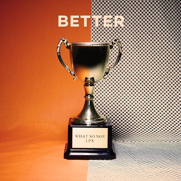What So Not feat LPX - Better